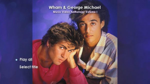 WHAM! and George Michael Music Video Anthology Vol. I MENU Page 1 of 5