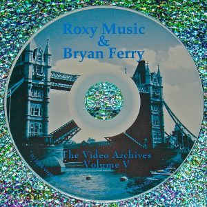 Bryan Ferry / Roxy Music Video Archives 1973-2014 Volume V